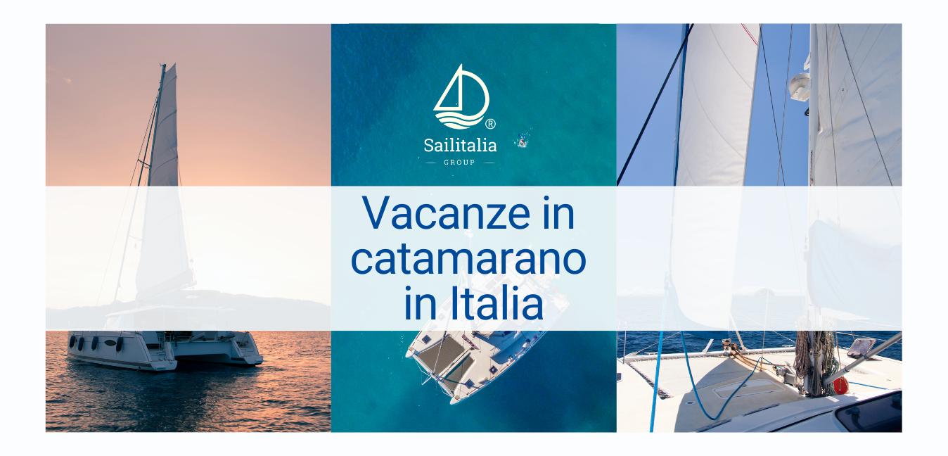 Vacanze in catamarano in Italia: idee di viaggio nella penisola